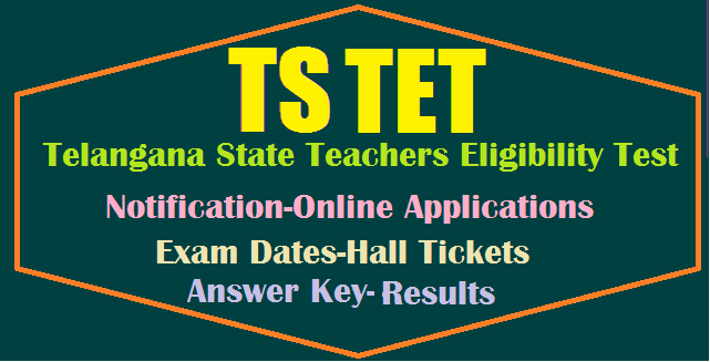 TS TET 2017 application form released, ts tet 2017 notification, tspsc, tstet, ts tet exam date 2017, tsset, Telangana - State of India, Teacher Eligibility Test - Topic
