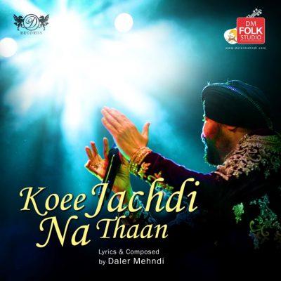 Rabaabi Ballad -Koee Jachdi Na Thaan by Daler Mehndi Soon
